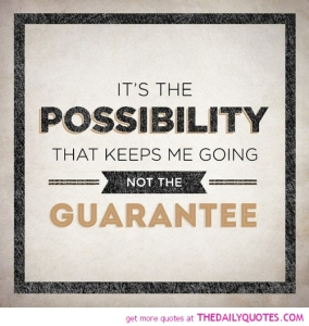 the-possibility-that-keeps-me-going-life-quotes-sayings-pictures